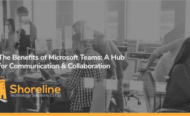 The Benefits of Microsoft Teams: A Hub for Communication & Collaboration